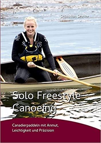 Solo Freestyle Canoeing - Canadierpaddeln mit Anmut, Leichtigkeit und Präzision
